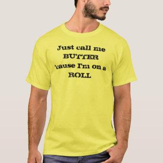 Just Call Me Butter T-Shirt