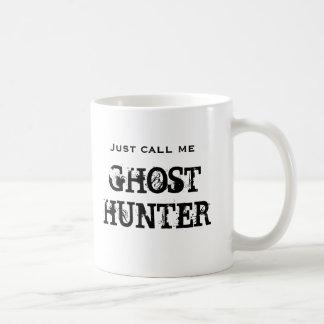 Just call me Ghost Hunter Coffee Mug