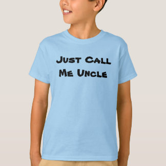 Just CallMe Uncle T-Shirt