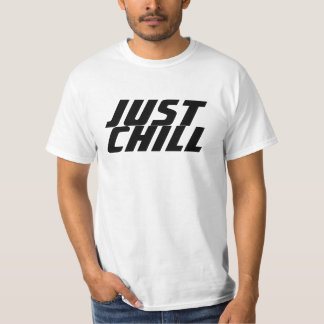 JUST CHILL T-Shirt