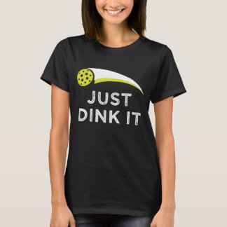 Just dink it T-Shirt