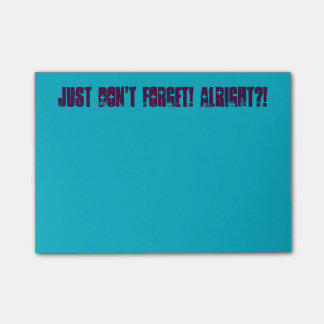 Just Don't Forget! Post it notes