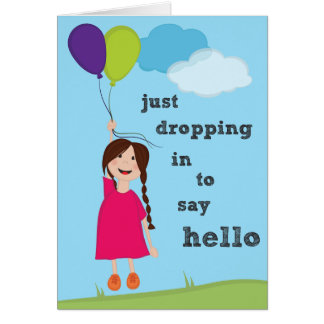 Just Dropping In To Say Hello! Card
