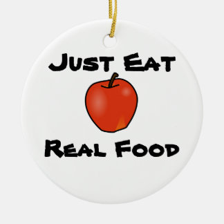 Just Eat Real Food Ceramic Ornament