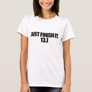 Just Finish It. 13.1 shirt