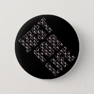 """JUST FOR LIFE"" Standard, 2¼ Inch Round Button"