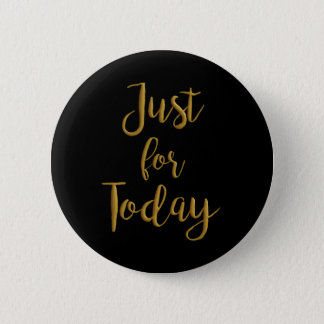 Just For Today gold quote AA NA 12 step recovery 2 Inch Round Button