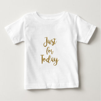 Just For Today gold quote AA NA 12 step recovery Baby T-Shirt