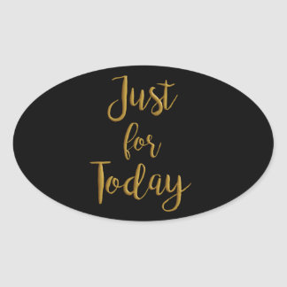 Just For Today gold quote AA NA 12 step recovery Oval Sticker