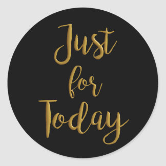 Just For Today gold quote AA NA 12 step recovery Round Sticker