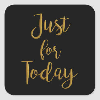 Just For Today gold quote AA NA 12 step recovery Square Sticker