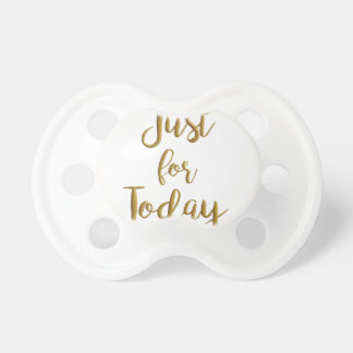 Just For Today recovery quote AA NA slogan gift Pacifier