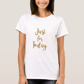 Just For Today recovery quote AA NA slogan gift T-Shirt
