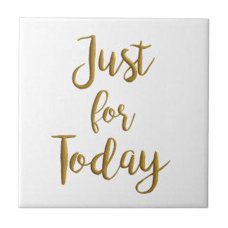 Just For Today recovery quote AA NA slogan gift Tile