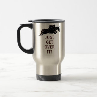 Just Get Over It Horse Jumping Travel Mug