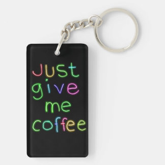 Just Give Me Coffee Double-Sided Rectangular Acrylic Keychain