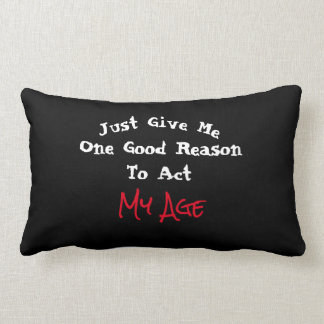 Just Give Me One Good Reason to Act My Age - Lumbar Pillow