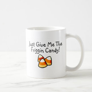 Just Give Me The Friggin Candy Candy Corn Coffee Mug