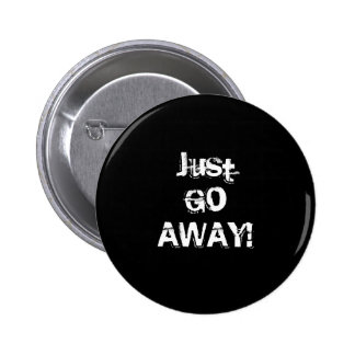 Just Go Away. Grungy Font. Black White Custom 2 Inch Round Button