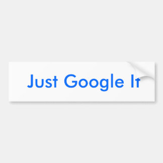 Just Google It Bumper Sticker