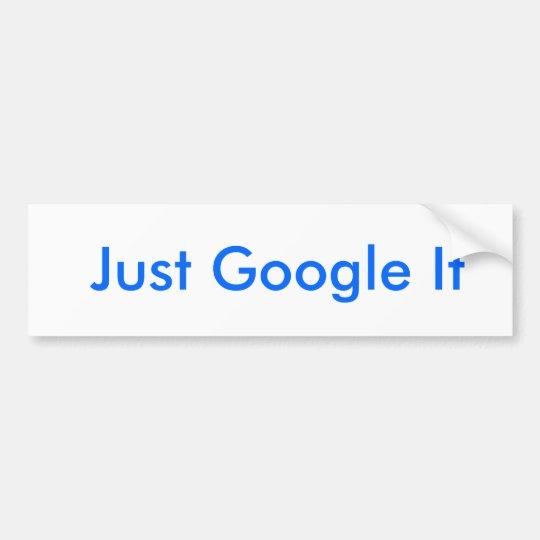 Just Google It Bumper Sticker