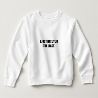 Just Hate You The Least Funny Sweatshirt