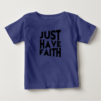 Just Have Faith Baby T-Shirt