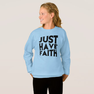 Just Have Faith Sweatshirt