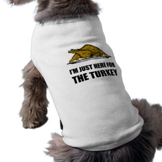 Just Here For Thanksgiving Turkey Shirt