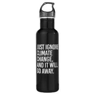 Just ignore Climate Change and it will go away - - 710 Ml Water Bottle