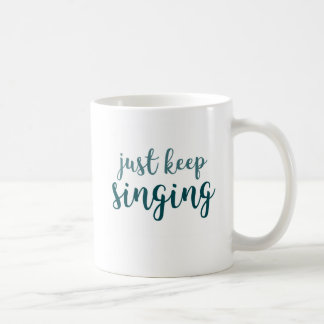 Just Keep Singing Coffee Mug