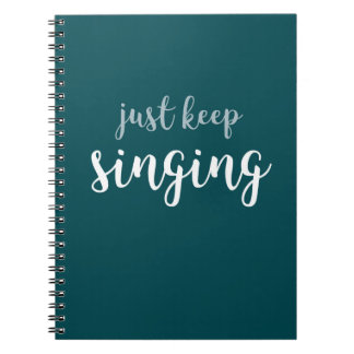 Just Keep Singing Spiral Bound Notebook