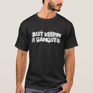 JUST KEEPIN IT GANGSTA! T-Shirt