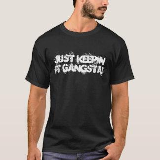 JUST KEEPIN IT GANGSTA! T-Shirt