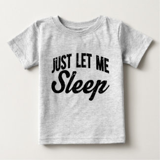 Just Let Me Sleep Baby T-Shirt