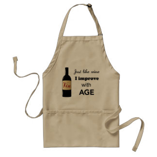 Just like wine I improve with age apron
