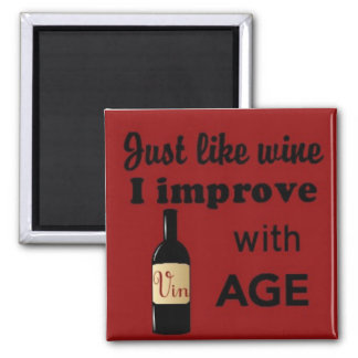 Just like wine I improve with age square magnet