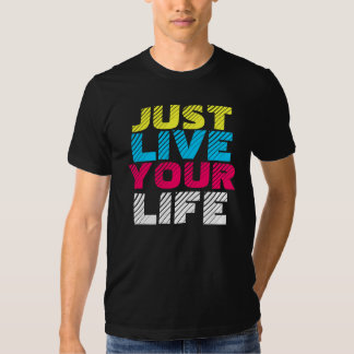 JUST LIVE YOUR LIFE T-Shirt