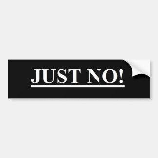 Just No! Bumper Sticker