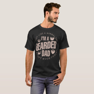 Just Normal Dad Bearded Dad Except Much Cooler Tee