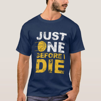 Just One Before I Die! Championship Wish Unisex T-Shirt
