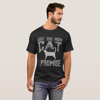 Just One More Cat I Promise Kitty Lover T-Shirt
