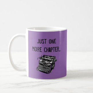 Just one more chapter Gift for Writer's Coffee Mug