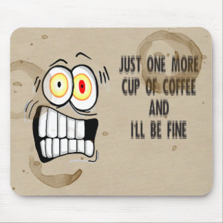 Just One More Cup of Coffee 2 Mouse Pad