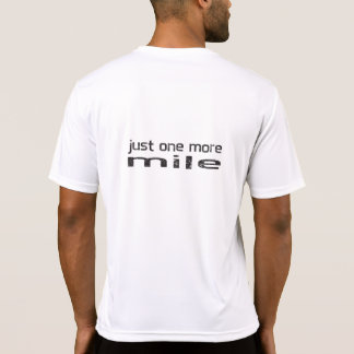 Just one more mile Runner shirt