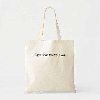 Just one more row. tote bag