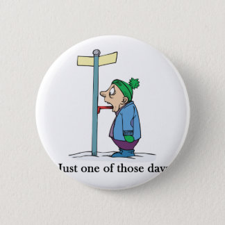 Just one of those days 2 inch round button