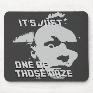 Just One of those Daze - Mouse Pad