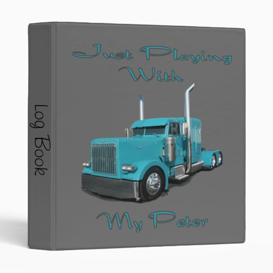 Just Playing With My Peter Truck Driver's Log Book 3 Ring Binders
