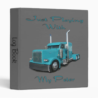 Just Playing With My Peter Truck Driver's Log Book Binder